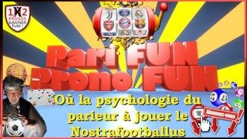 Pronostic FUN pour un Pari Sportif FUN ou la psychologie du parieur à jouer le Nostrafootballus des paris sportifs